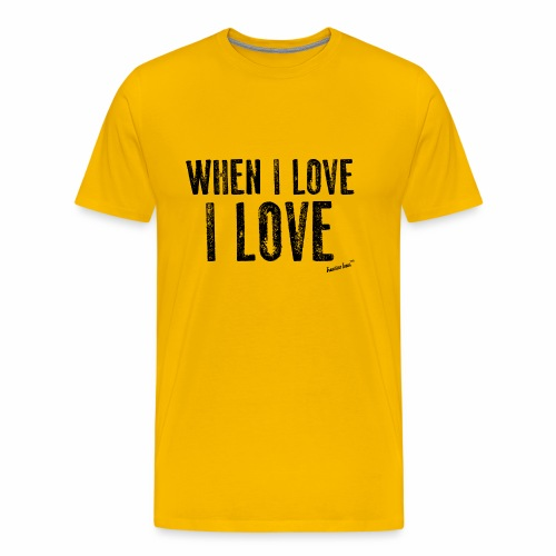 When I love I love by Francisco Evans ™ - Men's Premium T-Shirt