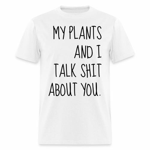 My Plants Talk Shit About You - Men's T-Shirt
