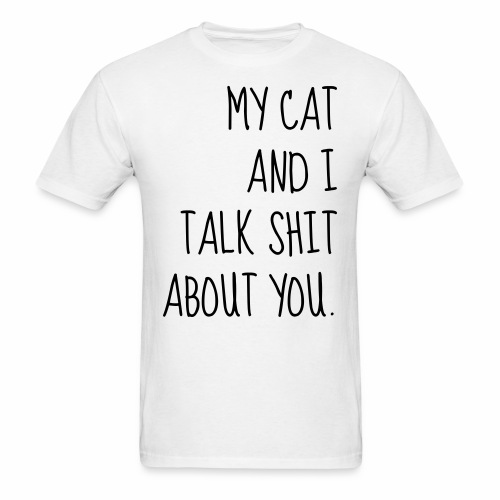 My Cat Talks Shit About You - Men's T-Shirt