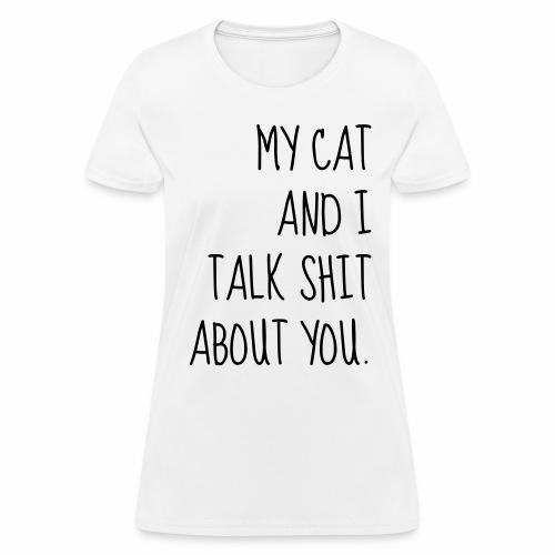 My Cat Talks Shit About You - Women's T-Shirt