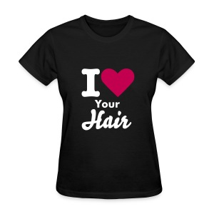 I Love Your Hair T-shirt - Women's T-Shirt
