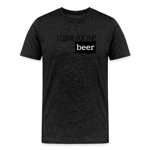 I came for the Beer_Men's T-shirt - Men's Premium T-Shirt