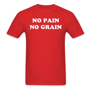 NO PAIN NO GRAIN - Men's T-Shirt