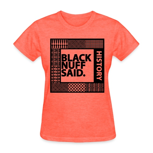 Nuff Said *Black History (F) - Women's T-Shirt