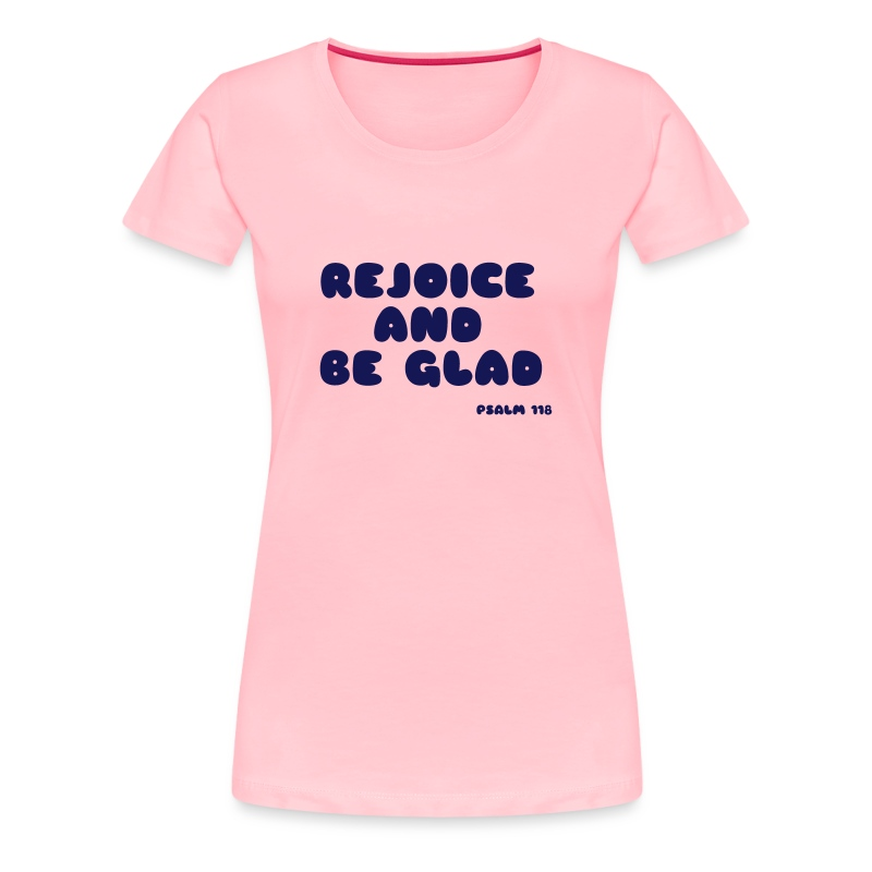 REJOICE AND BE GLAD - Women's Premium T-Shirt