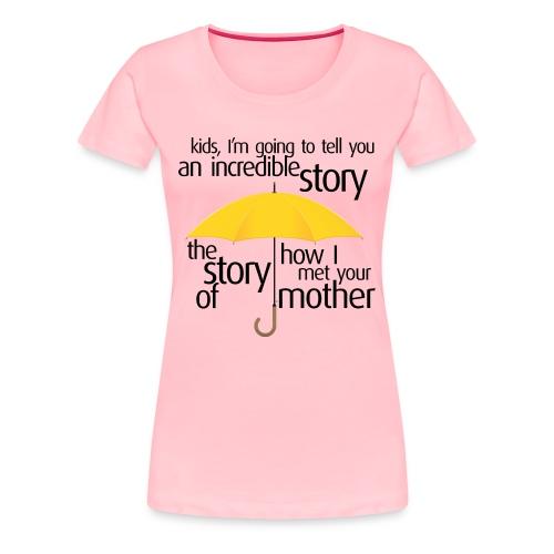 Kids, I'm going to tell you 2 - Women's Premium T-Shirt