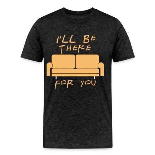 I'll be there for you - Men's Premium T-Shirt
