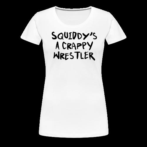 Squiddy's A Crappy Wrestler Women's T-Shirt - Women's Premium T-Shirt