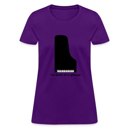 Kind of a Player - Women's T-Shirt