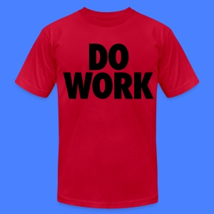 Do Work T-Shirts - stayflyclothing.com - Men's T-Shirt by American Apparel