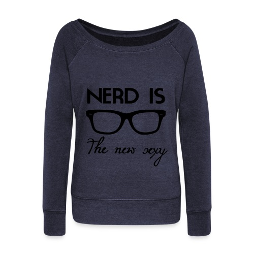 Nerd Is The New Sexy Sweater - Women's Wideneck Sweatshirt