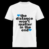 T-Shirts ~ Men's T-Shirt ~ Distance Won't Matter in the End