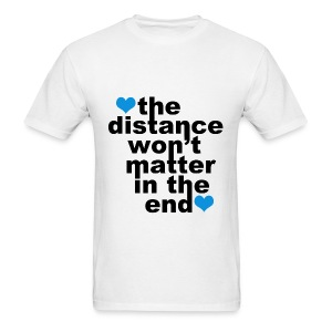 Distance Won't Matter in the End - Men's T-Shirt