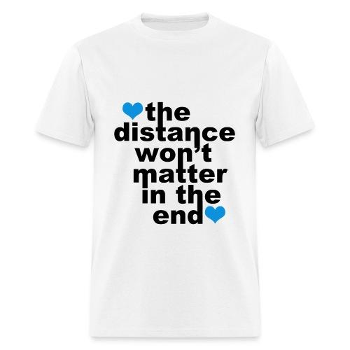 Distance Won't Matter in the End - Men's T-Shirt