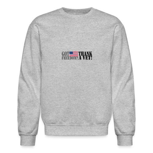 GOT FREEDOM? THANK A VET! - Crewneck Sweatshirt