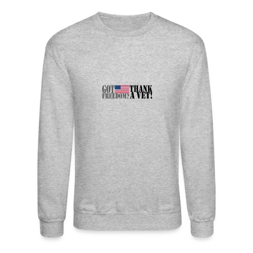 GOT FREEDOM? THANK A VET! - Crewneck Sweatshirt