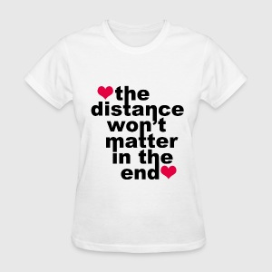 Distance Won't Matter in the End - Women's T-Shirt