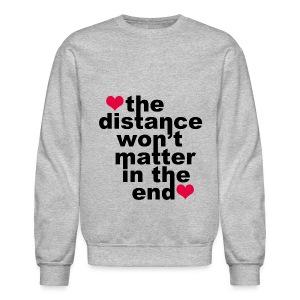 Distance Won't Matter in the End - Crewneck Sweatshirt