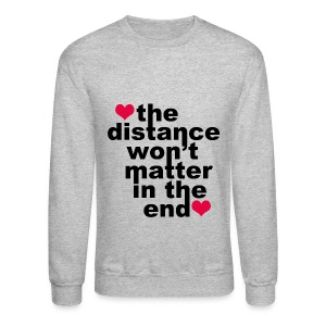 Distance Won't Matter in the End - Crewneck Sweatshirt