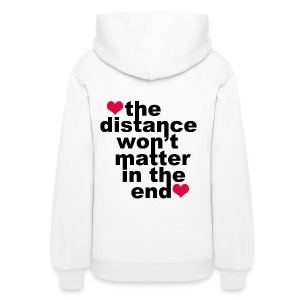 Distance Won't Matter in the End - Women's Hoodie