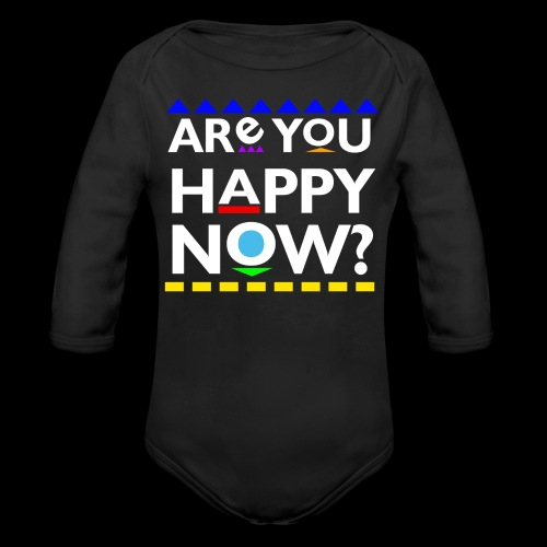 Are you happy now? - Organic Long Sleeve Baby Bodysuit