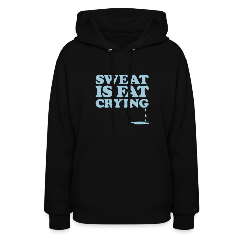 Sweat is fat crying | Womens Hoodie - Women's Hoodie