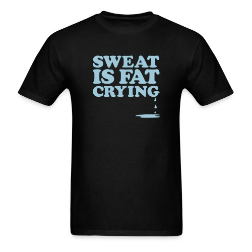 Sweat is fat crying | Mens Tee - Men's T-Shirt