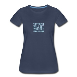 * The Truth Will Set You Free  ...from Religion *  - Women's Premium T-Shirt