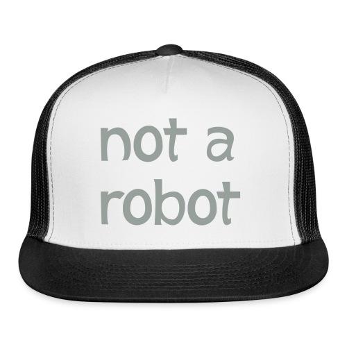 not a robot - Trucker Cap