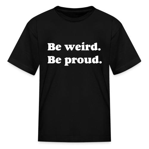 Be Weird Be Proud Kids' T-Shirt - Kids' T-Shirt
