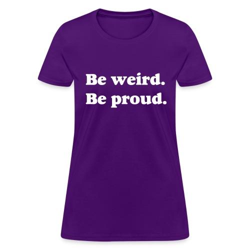 Be Weird Be Proud Women's T-Shirt - Women's T-Shirt