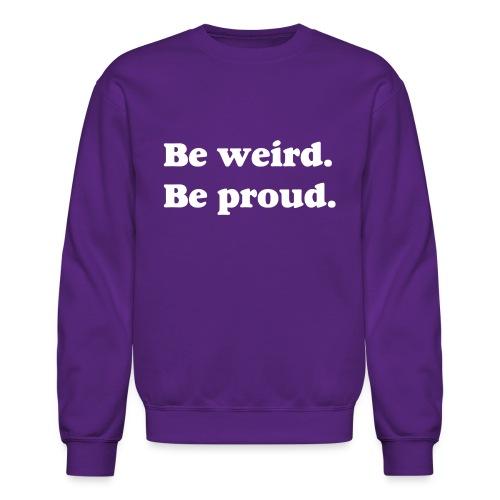 Be Weird Be Proud Kids' T-Shirt - Crewneck Sweatshirt