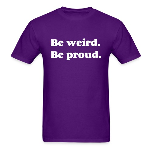 Be Weird Be Proud Men's T-Shirt - Men's T-Shirt