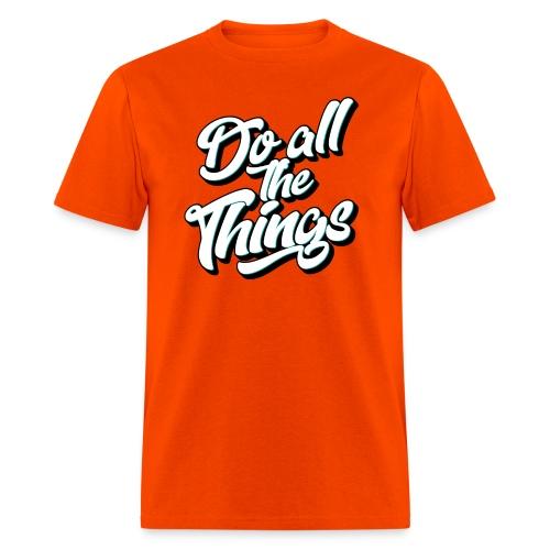 Do All The Things Men's T-Shirt - Men's T-Shirt