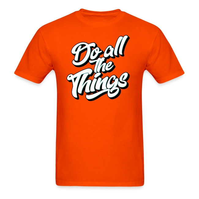 """""""Do All The Things"""" Men's T-Shirt"""
