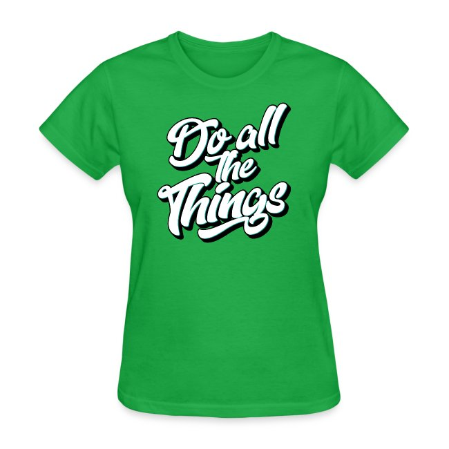 """Do All The Things"" Women's T-Shirt"