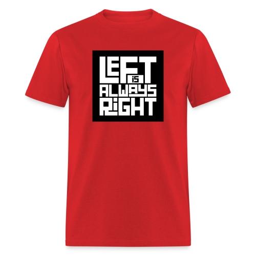 Left is Always Right Men's T-Shirt - Men's T-Shirt