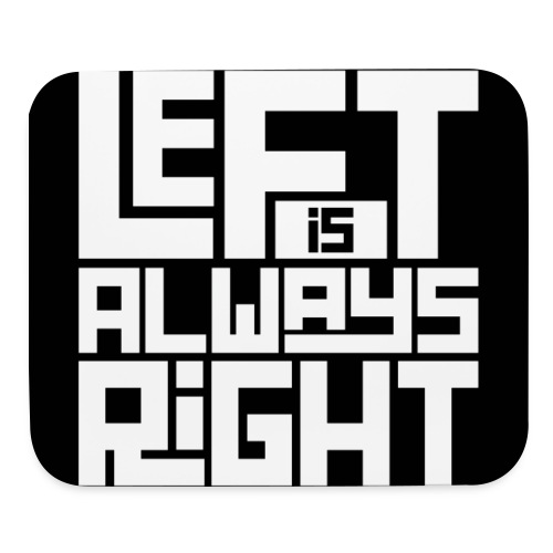 Left is Always Right Horizontal Mouse Pad - Mouse pad Horizontal