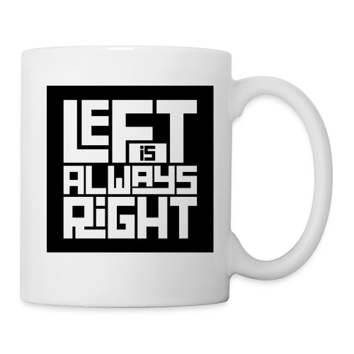 Left is Always Right Coffee Mug - Coffee/Tea Mug