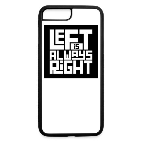 Left is Always Right iPhone 7 Plus / 8 Plus Rubber Case - iPhone 7 Plus/8 Plus Rubber Case
