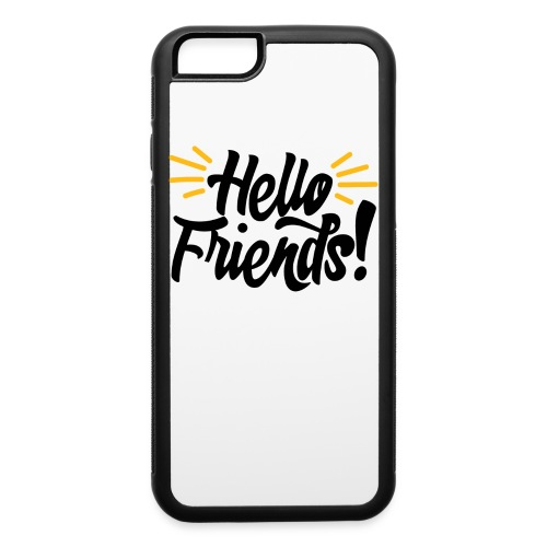 Hello Friends! iPhone 6/6s Rubber Case - iPhone 6/6s Rubber Case