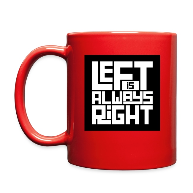"""""""Left is Always Right"""" Color Coffee Mug"""