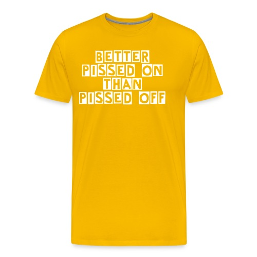 Better to be pissed on - Men's Premium T-Shirt