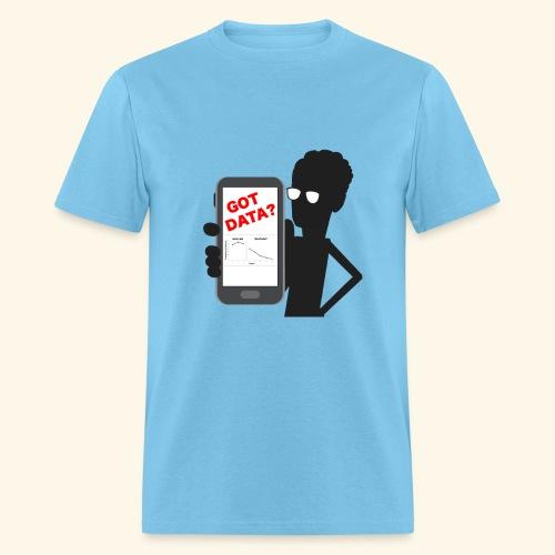 Got Data? - Men's T-Shirt