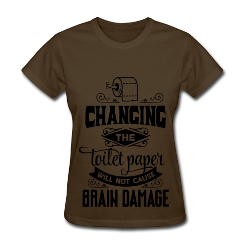 Changing the Toilet Paper - Women's T-Shirt
