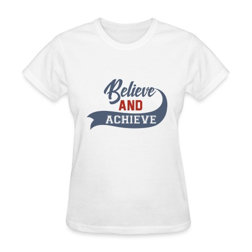 Believe and Achieve - Women's T-Shirt