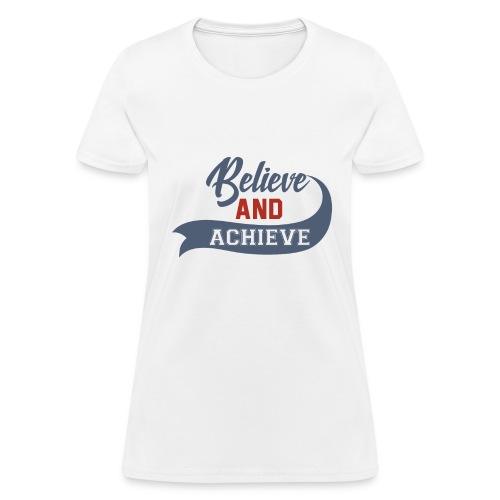 Believe and Achieve - Women's T-Shirt