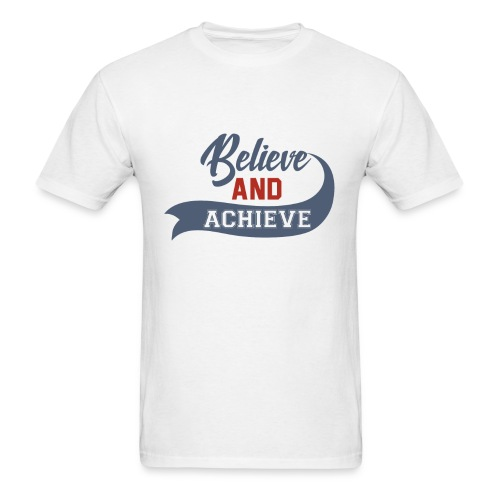 Believe and Achieve - Men's T-Shirt