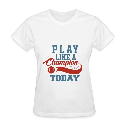 Play like a CHAMPION - Women's T-Shirt