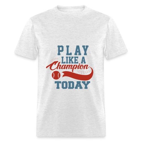 Play like a CHAMPION - Men's T-Shirt